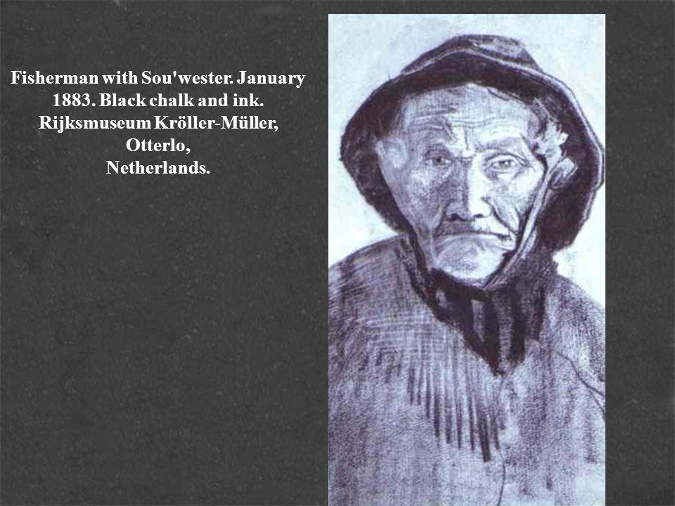 Fisherman with Sou'wester. January 1883. Black chalk and ink. Rijksmuseum Kröller-Müller, Otterlo, Netherlands.