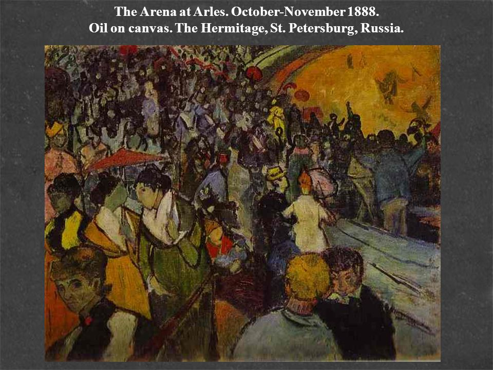 The Arena at Arles. October-November 1888. Oil on canvas. The Hermitage, St. Petersburg, Russia.