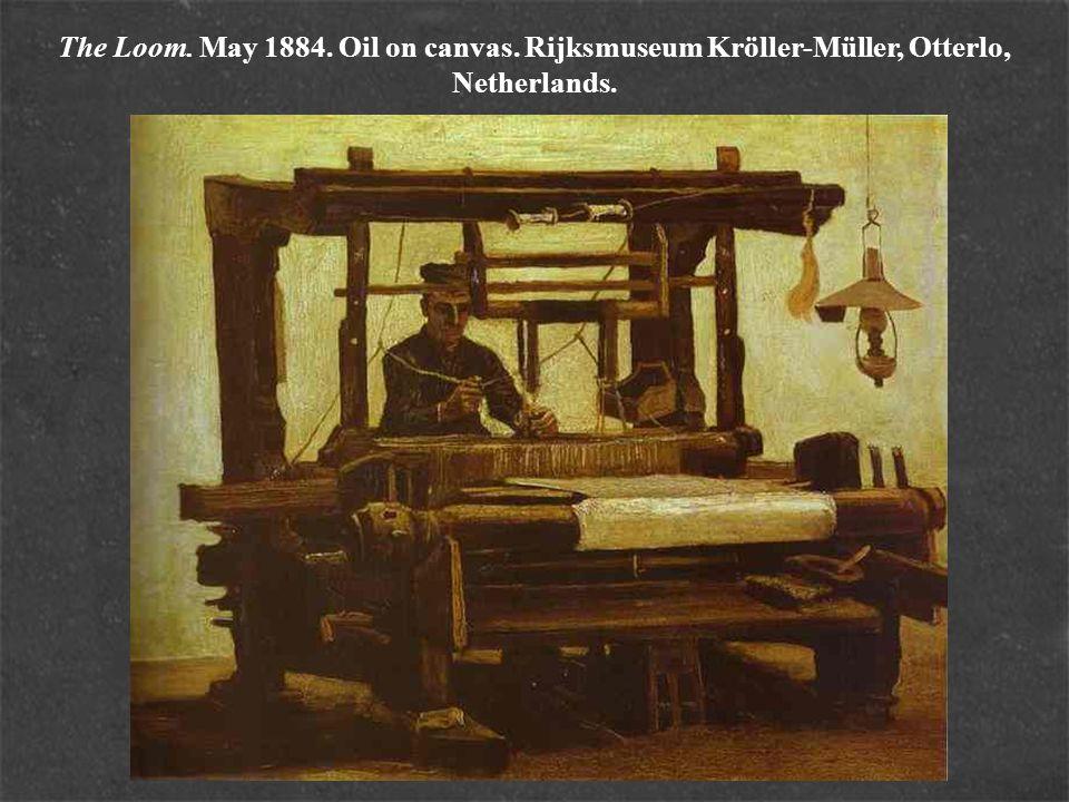 The Loom. May 1884. Oil on canvas. Rijksmuseum Kröller-Müller, Otterlo, Netherlands.