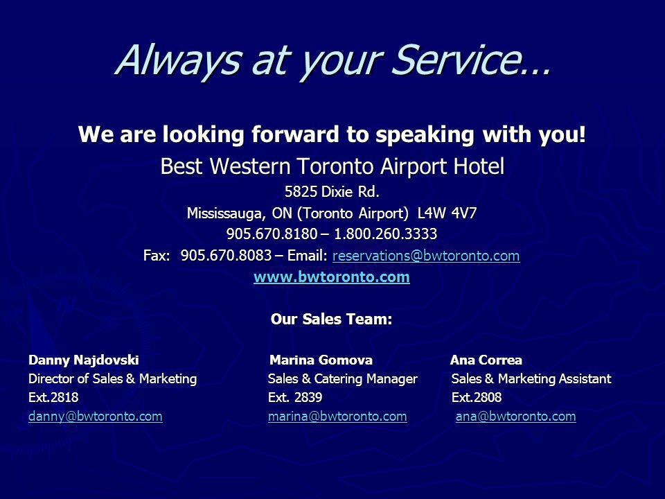 Always at your Service… We are looking forward to speaking with you! Best Western Toronto Airport Hotel 5825 Dixie Rd. Mississauga, ON (Toronto Airpor