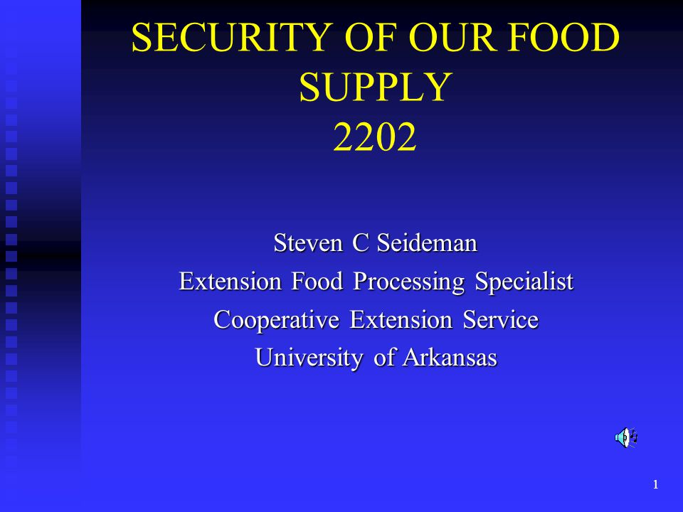 1 SECURITY OF OUR FOOD SUPPLY 2202 Steven C Seideman Extension Food Processing Specialist Cooperative Extension Service University of Arkansas