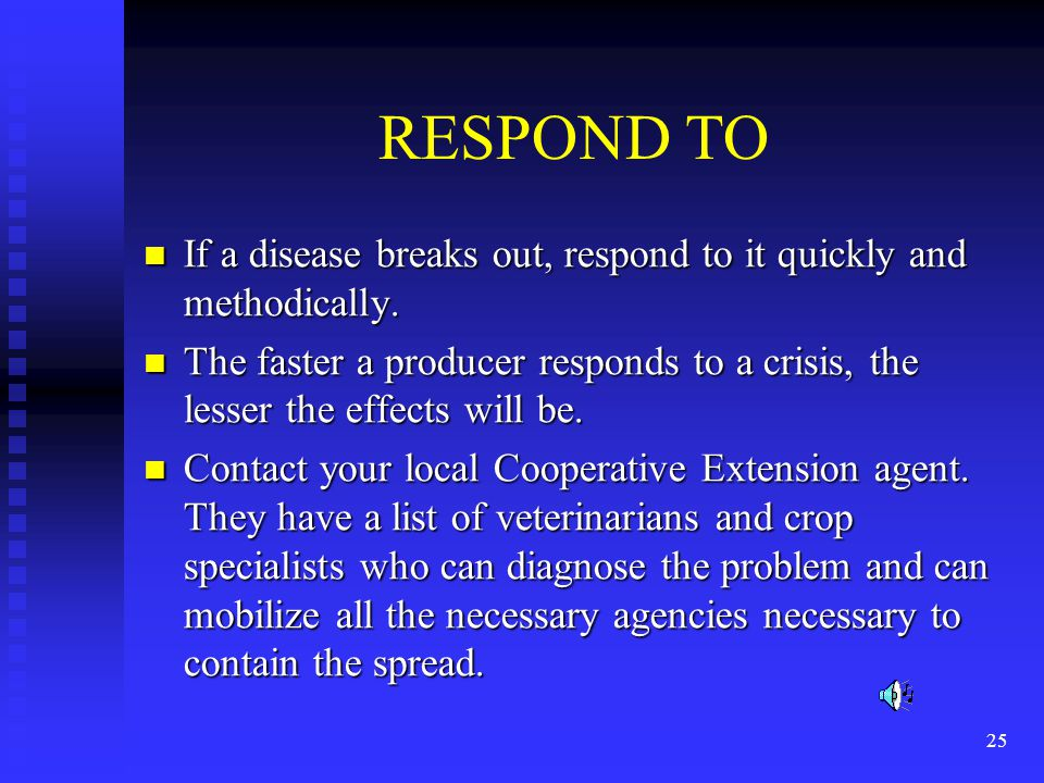 25 RESPOND TO If a disease breaks out, respond to it quickly and methodically.