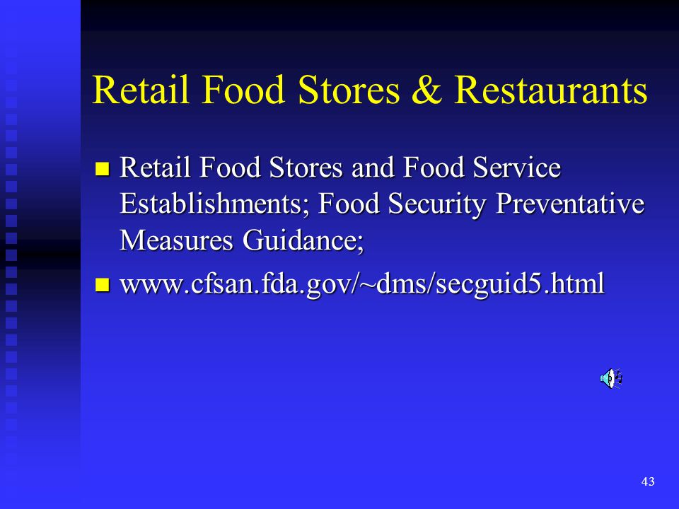 43 Retail Food Stores & Restaurants Retail Food Stores and Food Service Establishments; Food Security Preventative Measures Guidance; Retail Food Stores and Food Service Establishments; Food Security Preventative Measures Guidance; www.cfsan.fda.gov/~dms/secguid5.html www.cfsan.fda.gov/~dms/secguid5.html