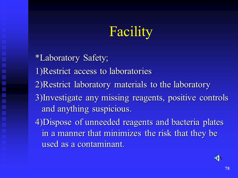 78 Facility *Laboratory Safety; *Laboratory Safety; 1)Restrict access to laboratories 1)Restrict access to laboratories 2)Restrict laboratory materials to the laboratory 2)Restrict laboratory materials to the laboratory 3)Investigate any missing reagents, positive controls and anything suspicious.