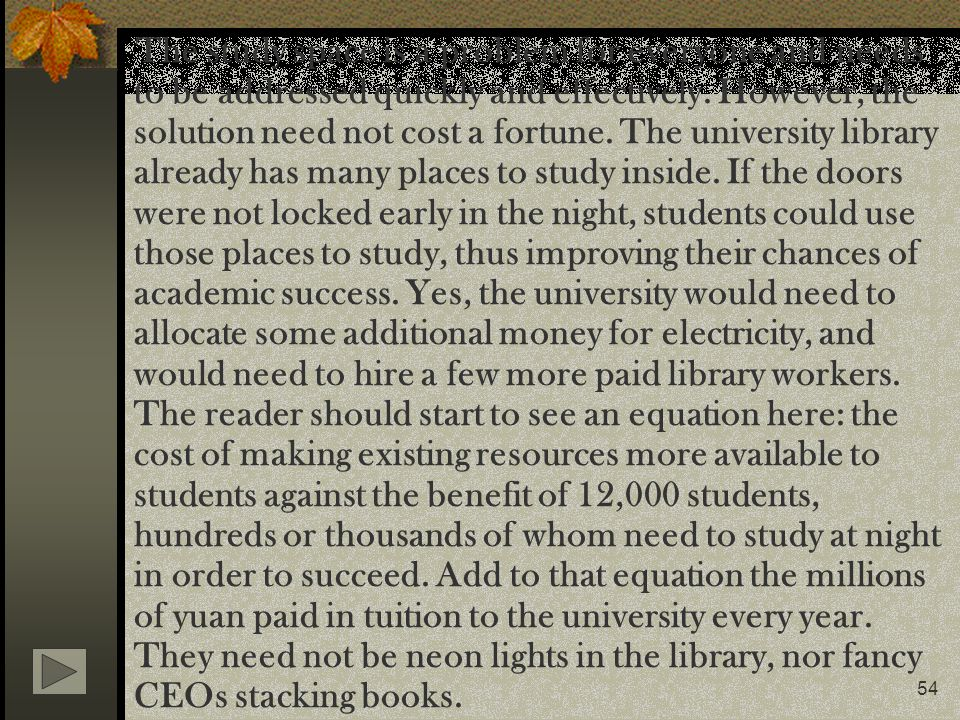 54 The study space is a problem for everyone and needs to be addressed quickly and effectively. However, the solution need not cost a fortune. The uni