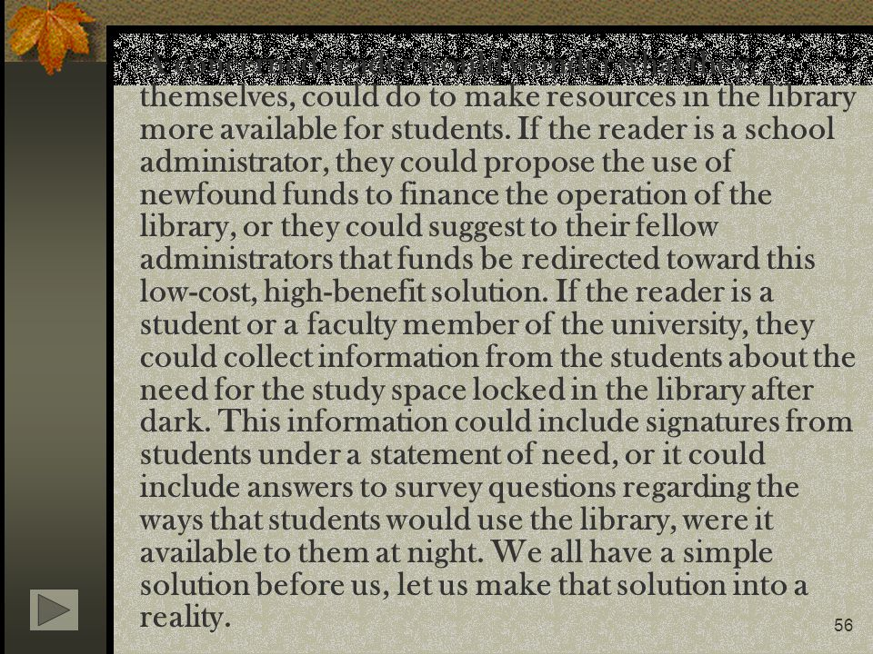 56 A concerned reader would wonder what they, themselves, could do to make resources in the library more available for students. If the reader is a sc
