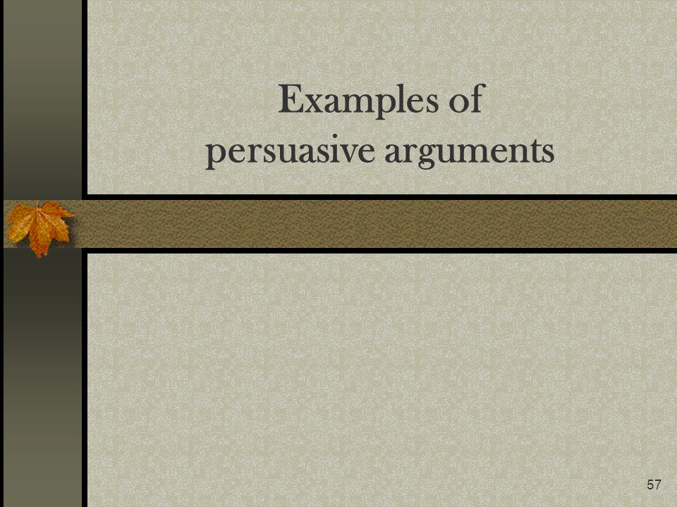 57 Examples of persuasive arguments