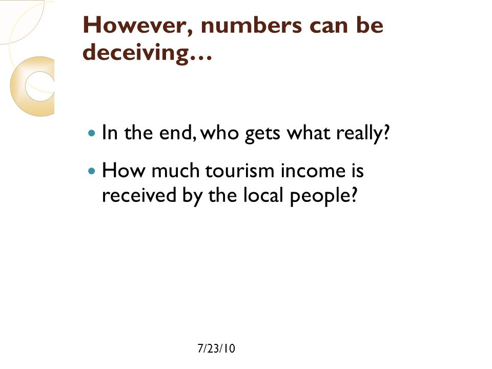 7/23/10 However, numbers can be deceiving… In the end, who gets what really? How much tourism income is received by the local people?