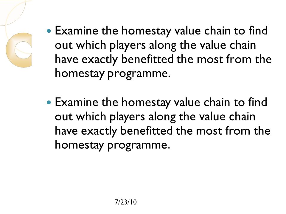 7/23/10 Examine the homestay value chain to find out which players along the value chain have exactly benefitted the most from the homestay programme.