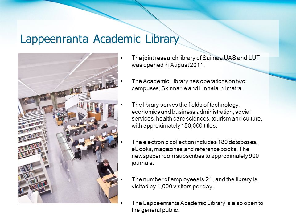 Lappeenranta Academic Library The joint research library of Saimaa UAS and LUT was opened in August 2011. The Academic Library has operations on two c