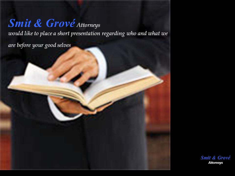 Smit & Grové Attorneys : THE FIRM:- Smit & Grové Attorneys is considered one of the leading Litigation Firms in the Republic of South Africa.