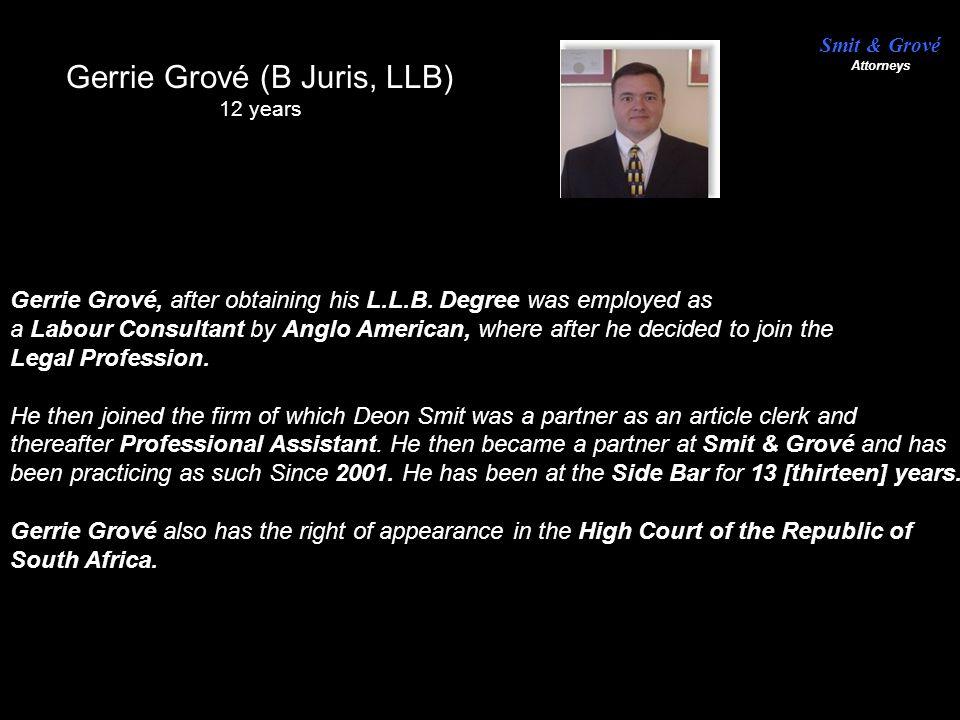 Gerrie Grové (B Juris, LLB) 12 years Gerrie Grové, after obtaining his L.L.B.