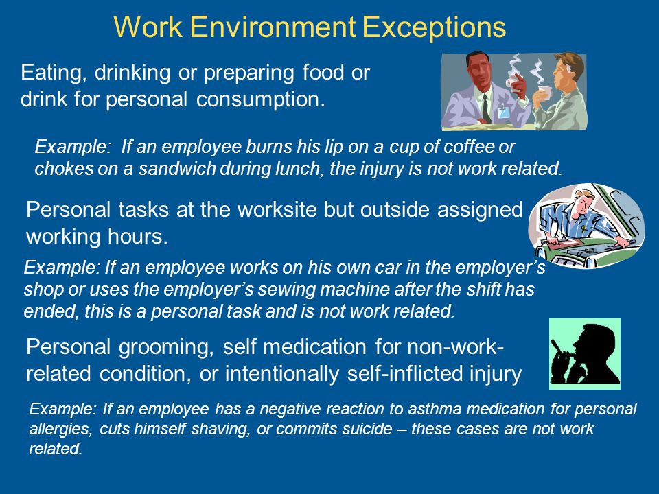 Work Environment Exceptions Eating, drinking or preparing food or drink for personal consumption.