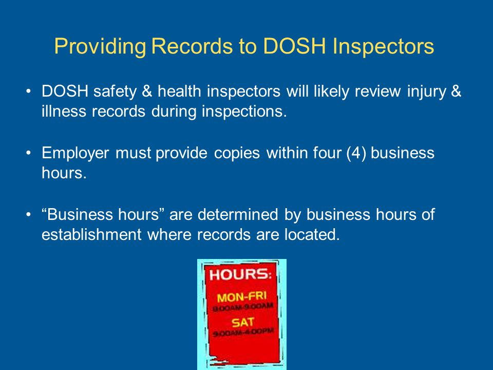 Providing Records to DOSH Inspectors DOSH safety & health inspectors will likely review injury & illness records during inspections.