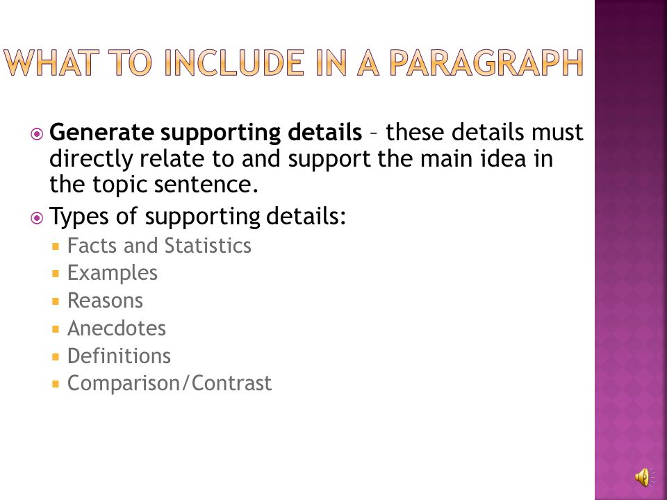 Focus on the subject – make sure the subject is narrow enough to discuss adequately in a paragraph. Write the topic sentence – a complete sentence tha