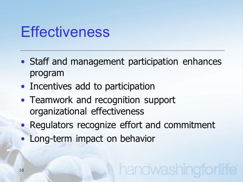 16 Effectiveness Staff and management participation enhances program Incentives add to participation Teamwork and recognition support organizational effectiveness Regulators recognize effort and commitment Long-term impact on behavior