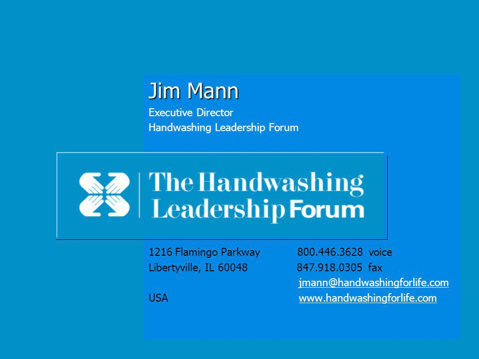 Jim Mann Executive Director Handwashing Leadership Forum 1216 Flamingo Parkway voice Libertyville, IL fax USA