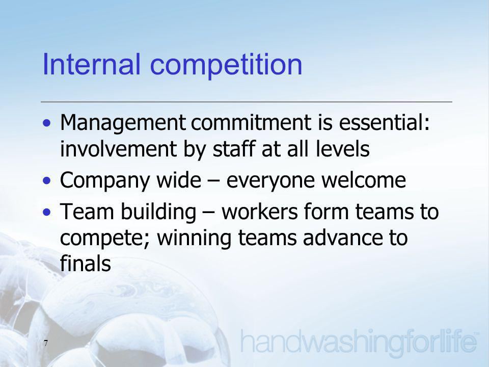 7 Internal competition Management commitment is essential: involvement by staff at all levels Company wide – everyone welcome Team building – workers form teams to compete; winning teams advance to finals