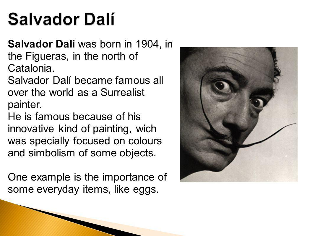 Salvador Dalí was born in 1904, in the Figueras, in the north of Catalonia.