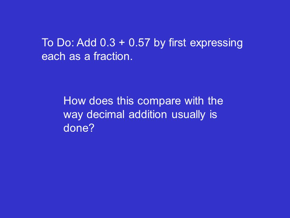 To Do: Add by first expressing each as a fraction.
