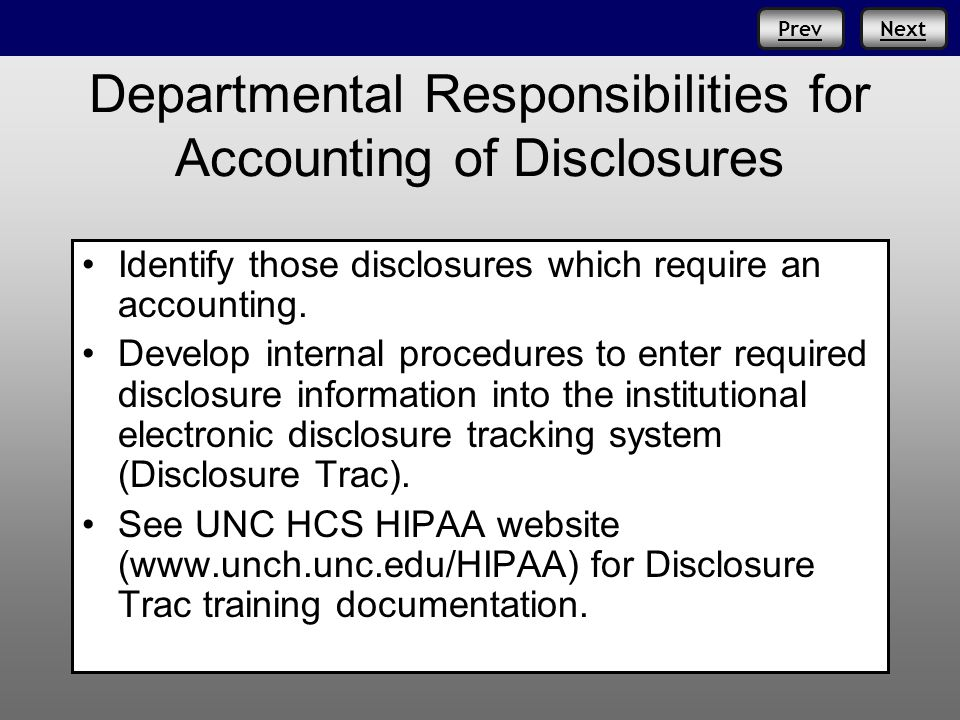 PrevNext Departmental Responsibilities for Accounting of Disclosures Identify those disclosures which require an accounting.