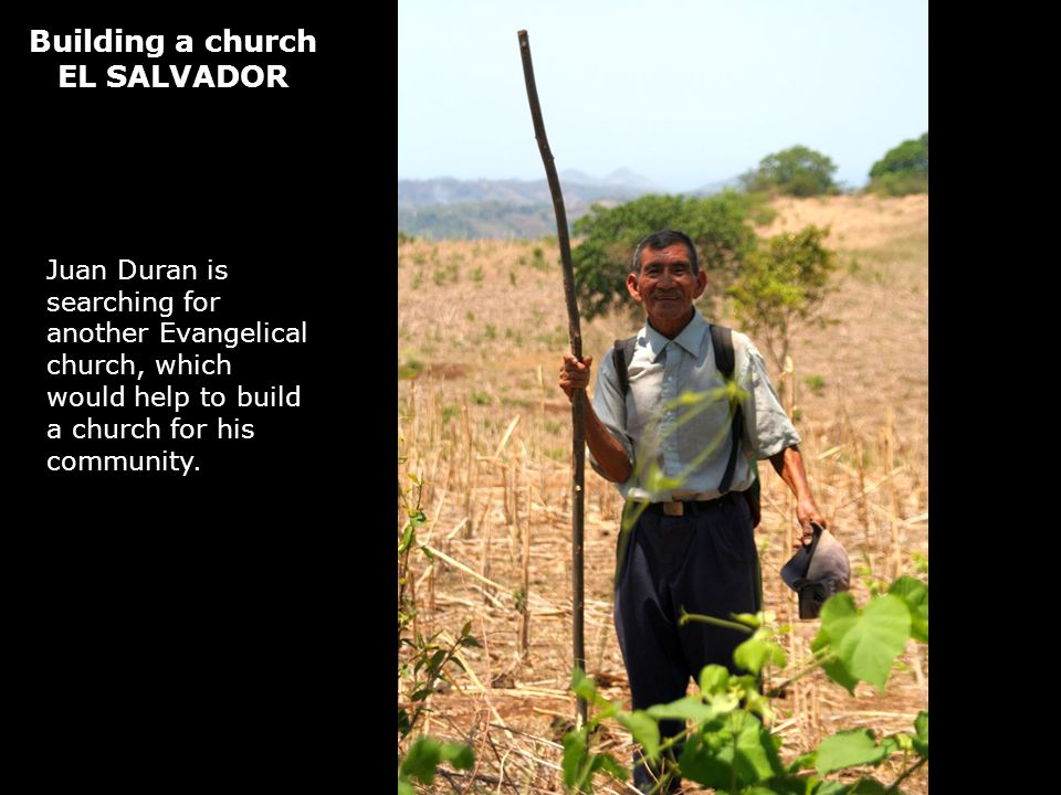 Building a church EL SALVADOR Juan Duran is searching for another Evangelical church, which would help to build a church for his community.