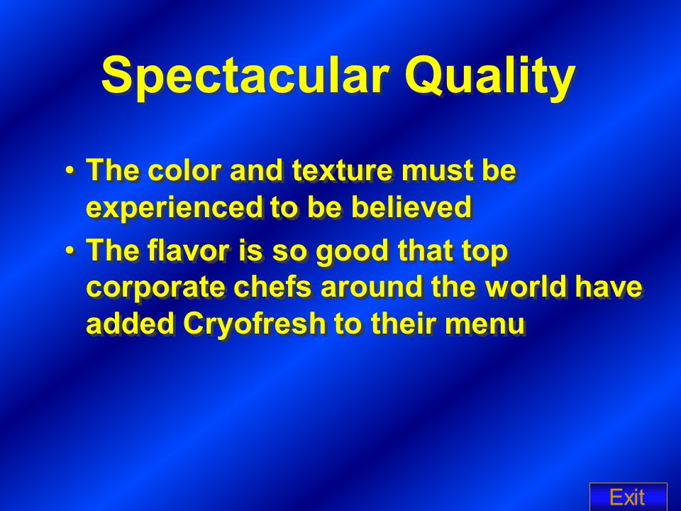 Spectacular Quality The color and texture must be experienced to be believed The flavor is so good that top corporate chefs around the world have added Cryofresh to their menu The color and texture must be experienced to be believed The flavor is so good that top corporate chefs around the world have added Cryofresh to their menu Exit