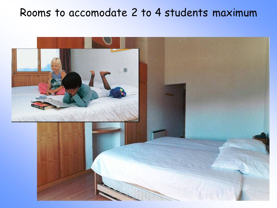 Rooms to accomodate 2 to 4 students maximum