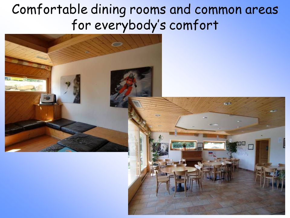 Comfortable dining rooms and common areas for everybodys comfort