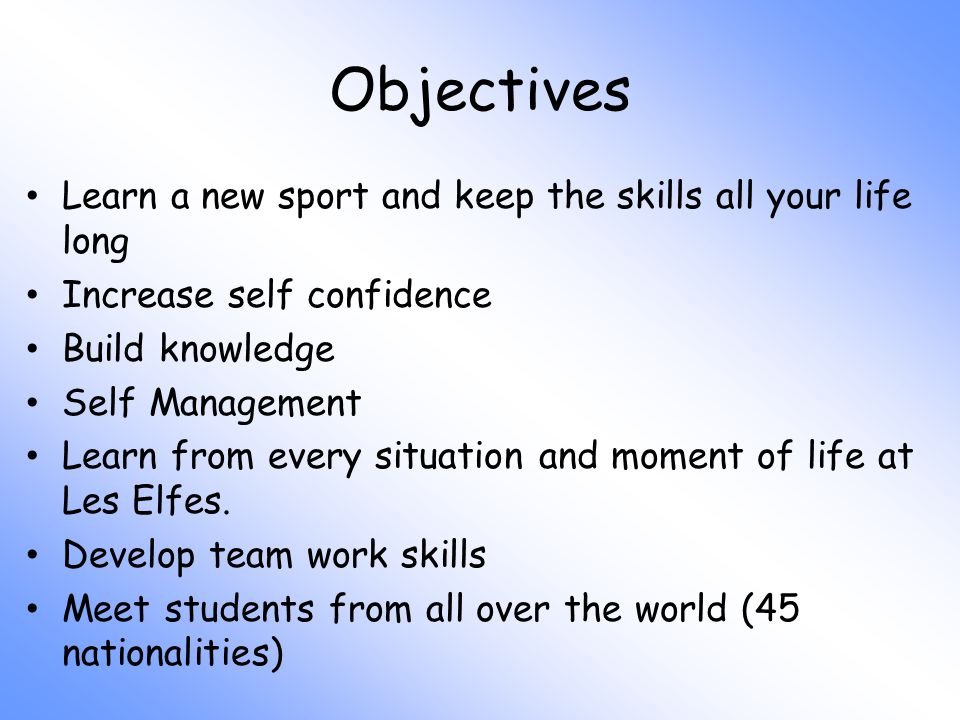 Objectives Learn a new sport and keep the skills all your life long Increase self confidence Build knowledge Self Management Learn from every situation and moment of life at Les Elfes.