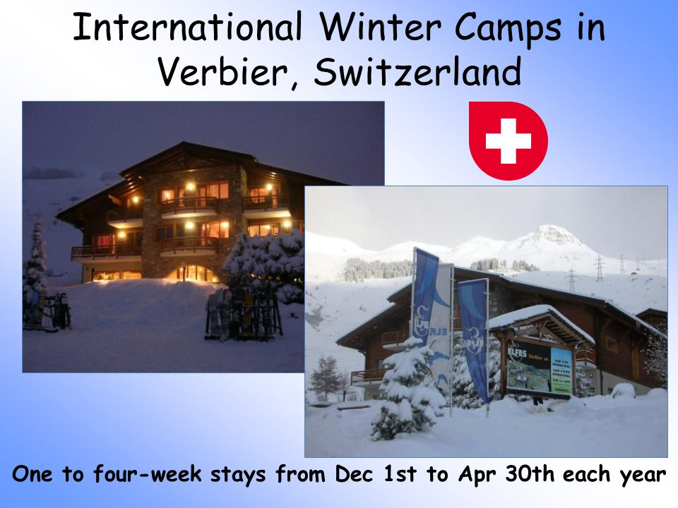 International Winter Camps in Verbier, Switzerland One to four-week stays from Dec 1st to Apr 30th each year