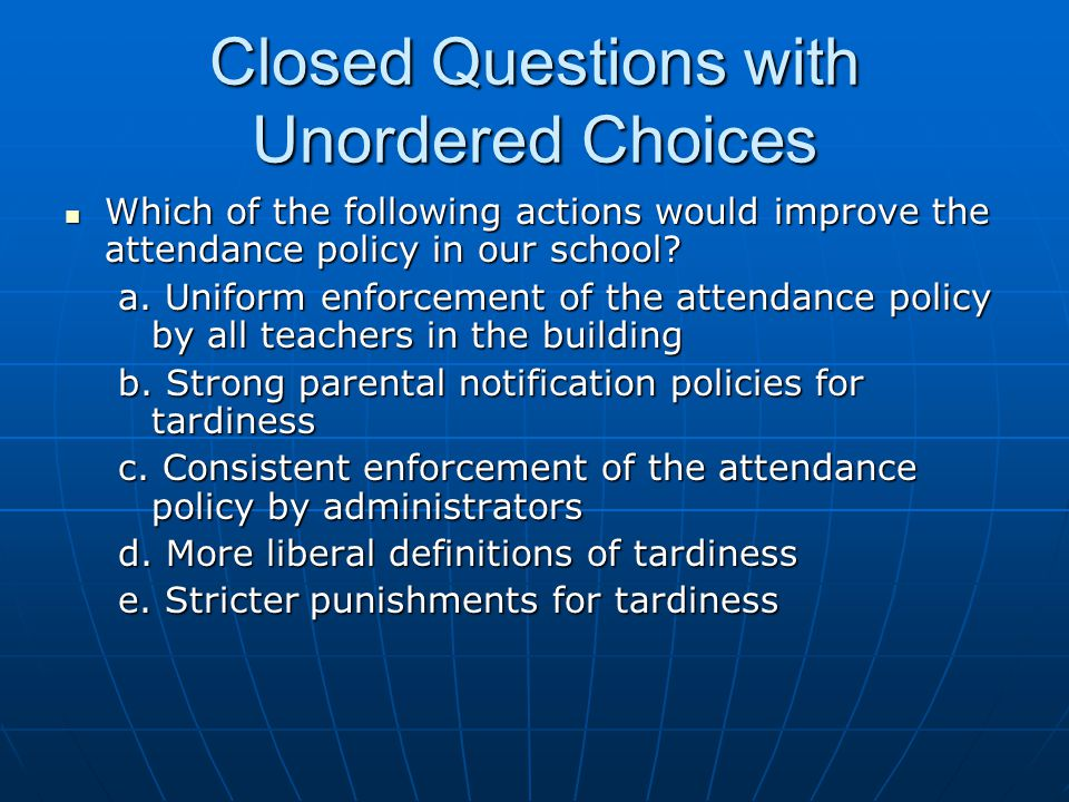 Closed Questions with Unordered Choices Which of the following actions would improve the attendance policy in our school.