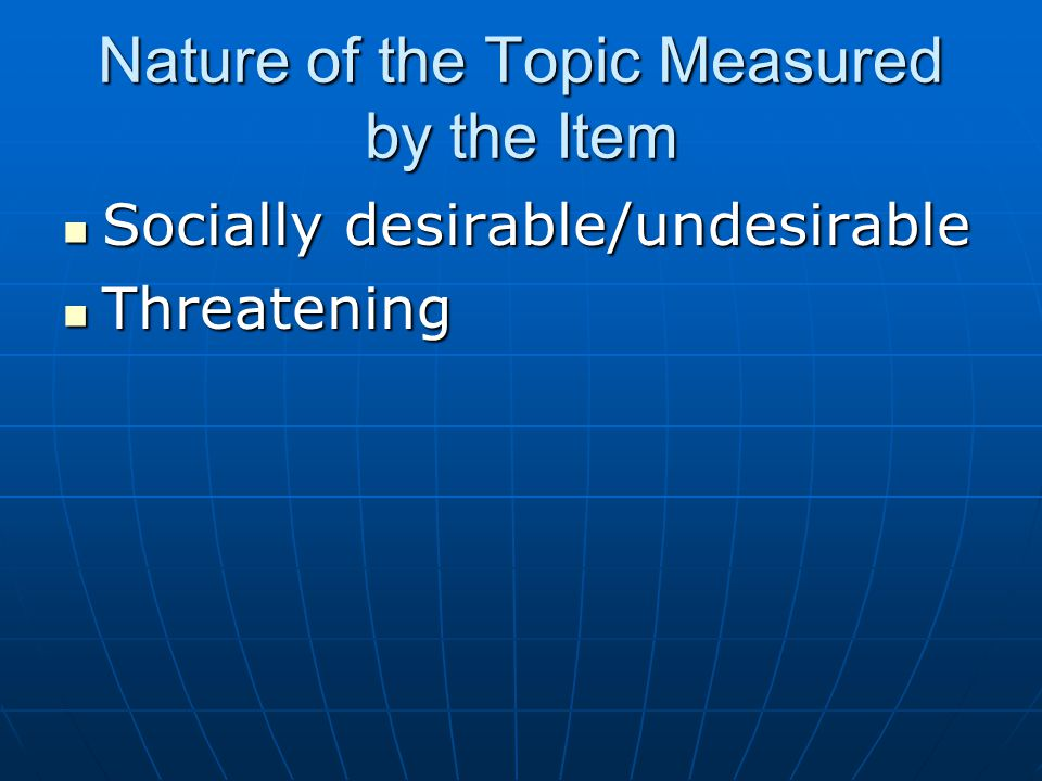 Nature of the Topic Measured by the Item Socially desirable/undesirable Socially desirable/undesirable Threatening Threatening