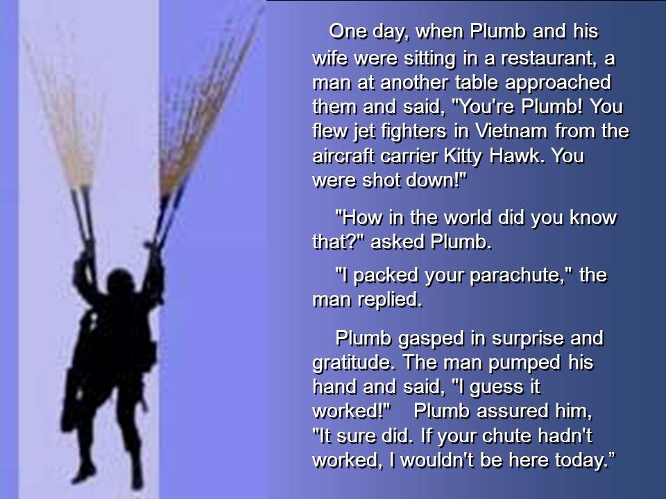 Charles Plumb was a U.S.Navy jet pilot in Vietnam.