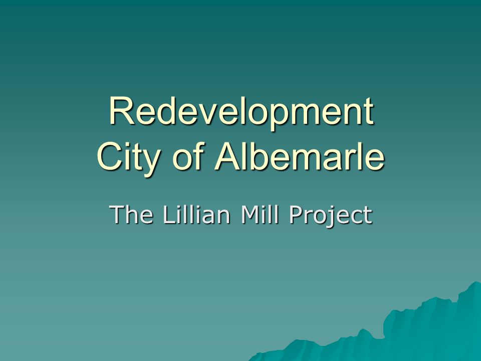 Redevelopment City of Albemarle The Lillian Mill Project