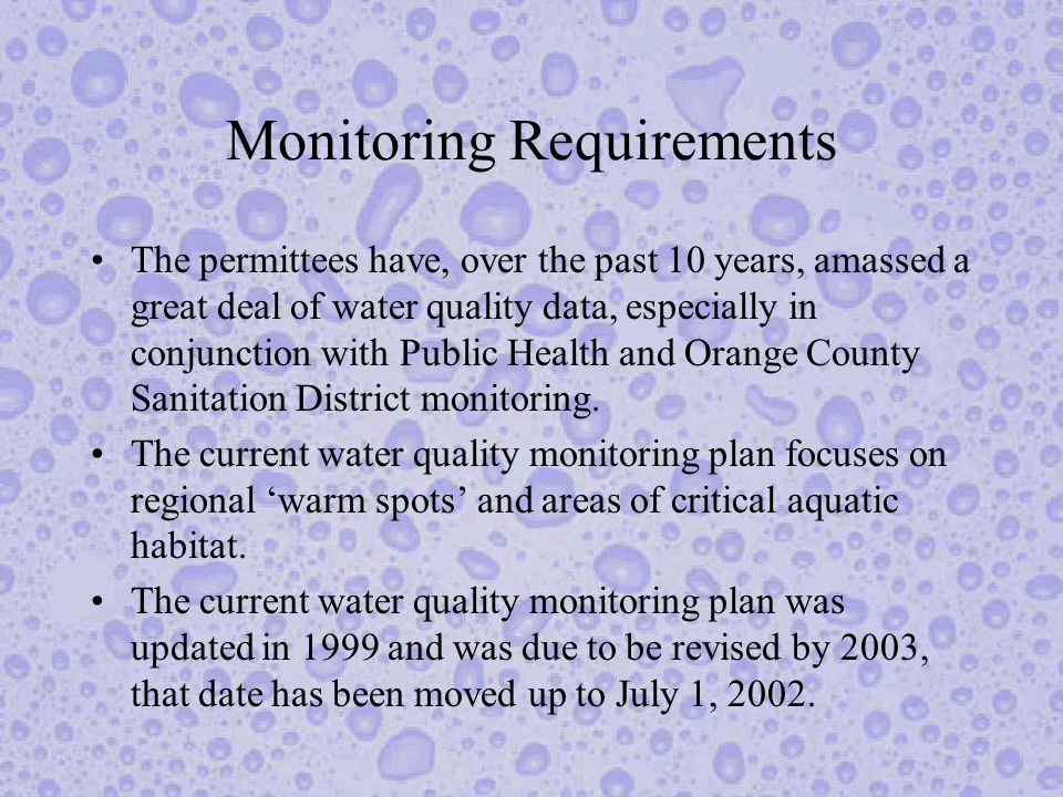 Monitoring Requirements The permittees have, over the past 10 years, amassed a great deal of water quality data, especially in conjunction with Public Health and Orange County Sanitation District monitoring.