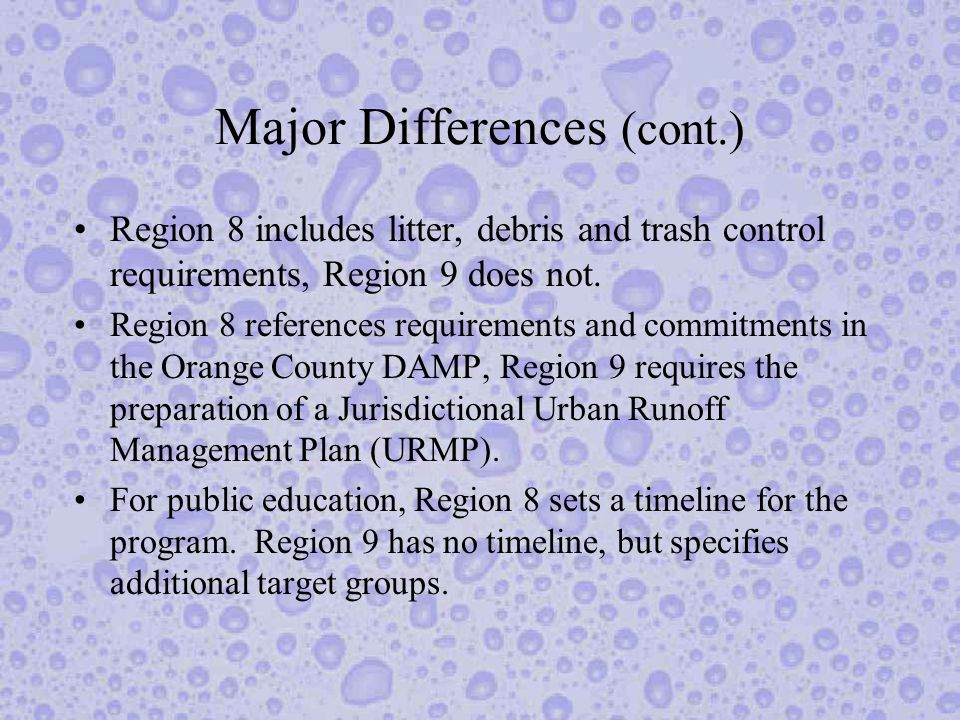 Major Differences (cont.) Region 8 includes litter, debris and trash control requirements, Region 9 does not.