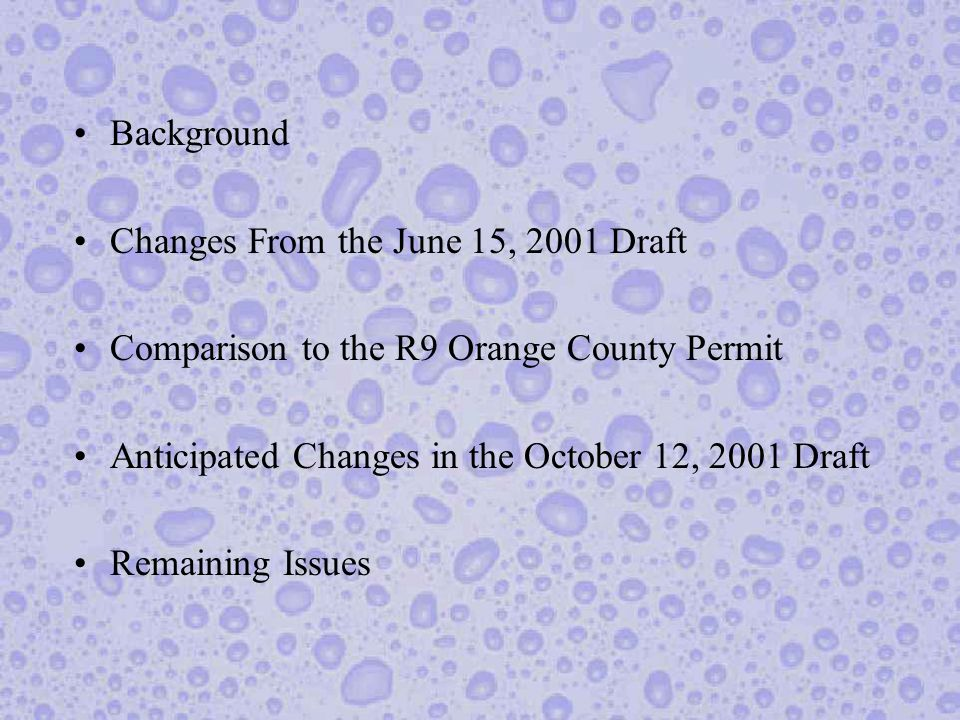 Background Changes From the June 15, 2001 Draft Comparison to the R9 Orange County Permit Anticipated Changes in the October 12, 2001 Draft Remaining Issues
