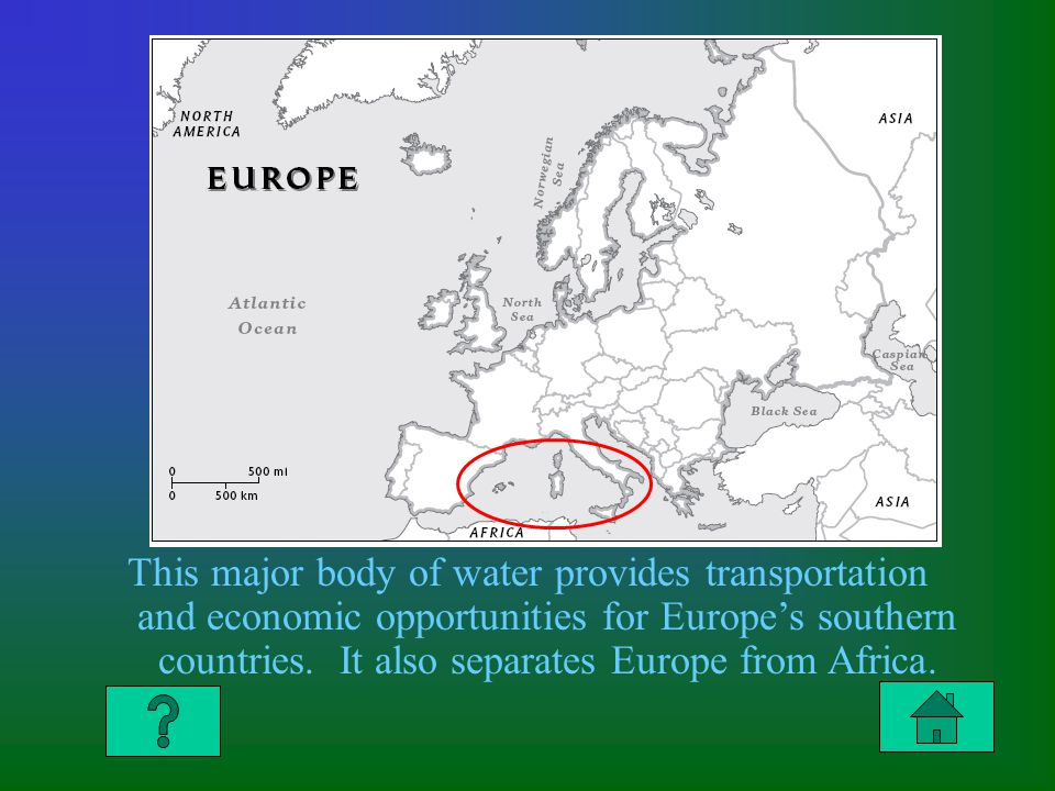 Answer to Column 2 $300 This major body of water provides transportation and economic opportunities for Europes southern countries.