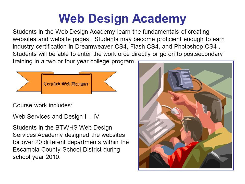 Web Design Academy Students in the Web Design Academy learn the fundamentals of creating websites and website pages.