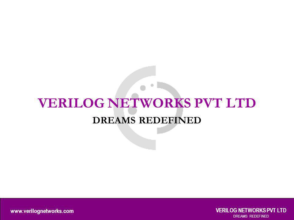 www.verilognetworks.com VERILOG NETWORKS PVT LTD DREAMS REDEFINED VERILOG NETWORKS PVT LTD DREAMS REDEFINED
