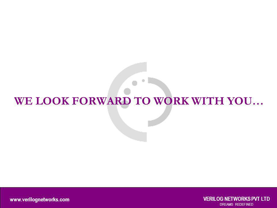 www.verilognetworks.com VERILOG NETWORKS PVT LTD DREAMS REDEFINED WE LOOK FORWARD TO WORK WITH YOU…