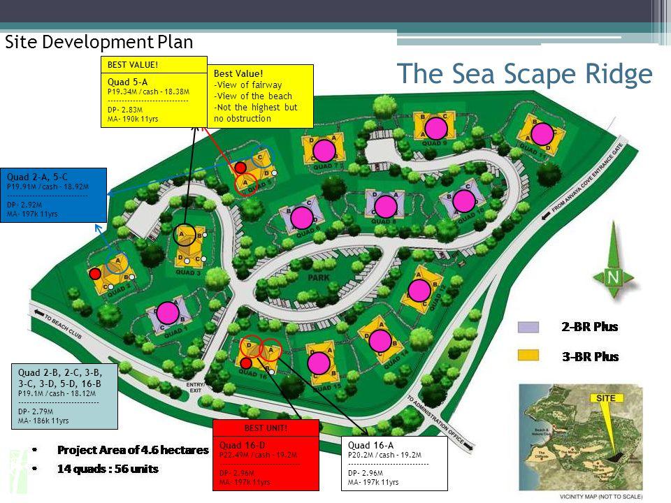 The Sea Scape Ridge Site Development Plan Quad 16-A P20.2M /cash – 19.2M ----------------------------- DP- 2.96M MA- 197k 11yrs Quad 2-A, 5-C P19.91M