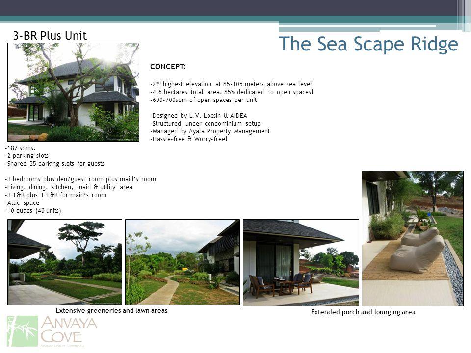 The Sea Scape Ridge 3-BR Plus Unit -187 sqms. -2 parking slots -Shared 35 parking slots for guests -3 bedrooms plus den/guest room plus maids room -Li