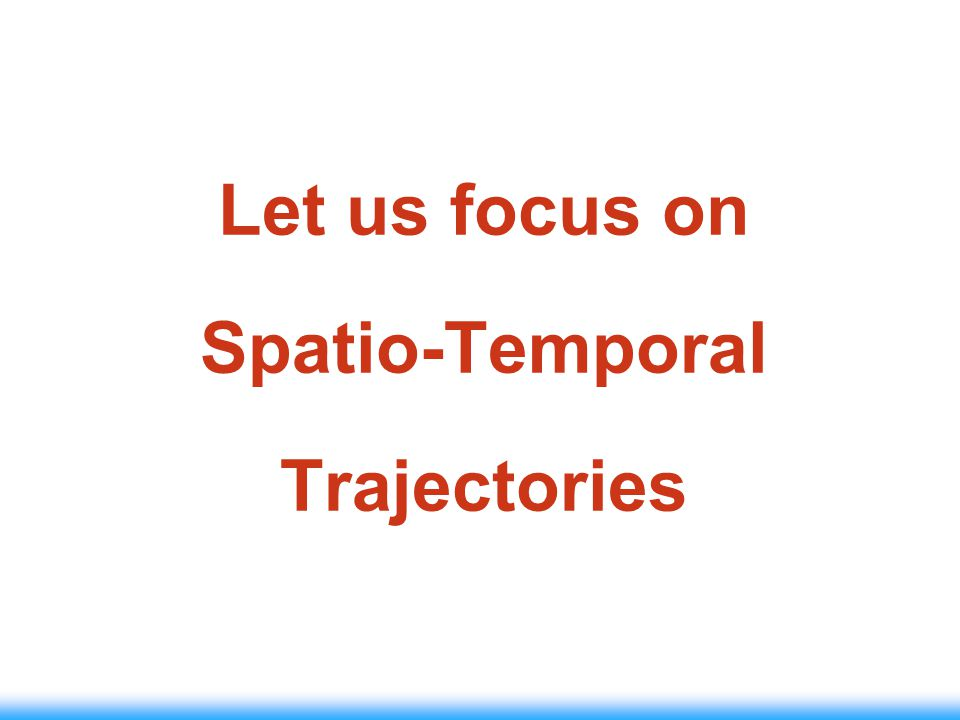 Let us focus on Spatio-Temporal Trajectories