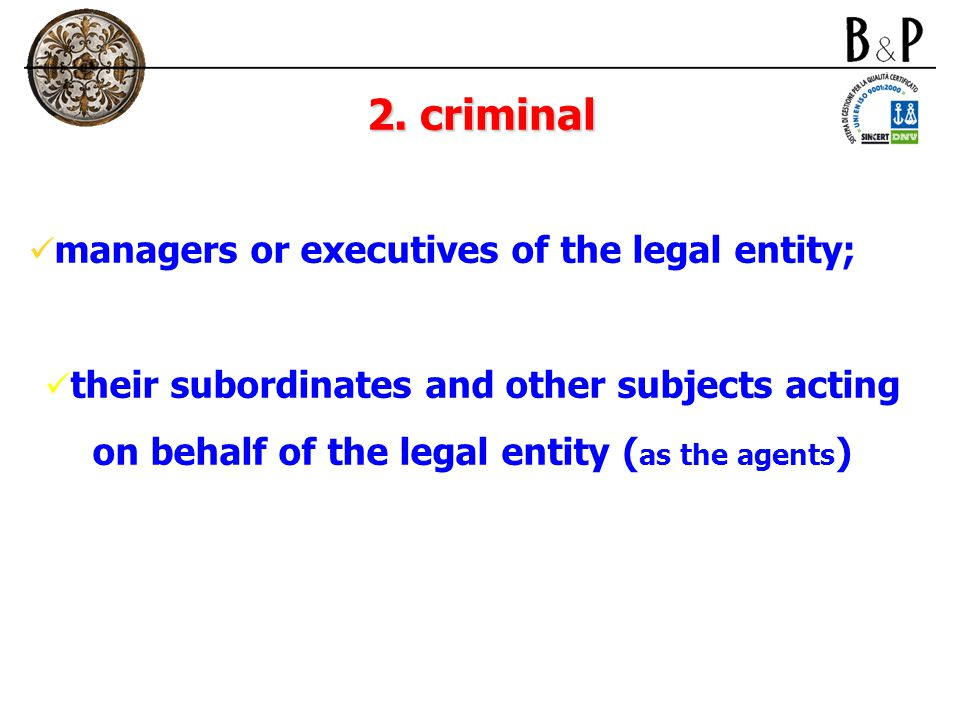 2. criminal managers or executives of the legal entity; their subordinates and other subjects acting on behalf of the legal entity ( as the agents )