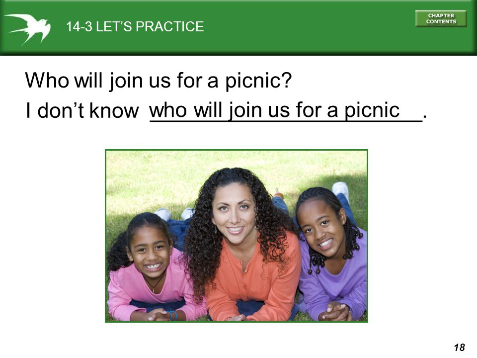 18 14-3 LETS PRACTICE Who will join us for a picnic? I dont know _______________________. who will join us for a picnic