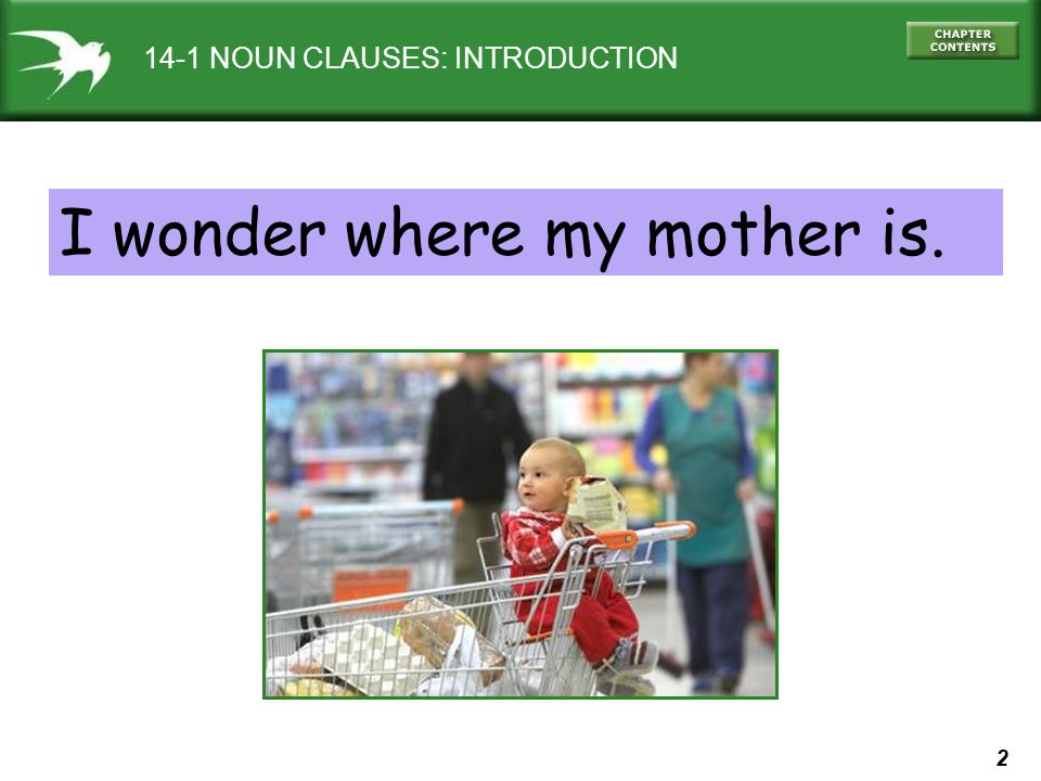 3 14-1 NOUN CLAUSES: INTRODUCTION (a) We know her parents.