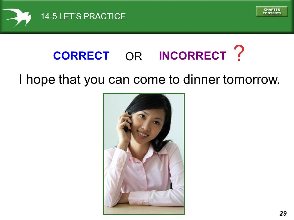 29 14-5 LETS PRACTICE CORRECTINCORRECT ? OR I hope that you can come to dinner tomorrow.