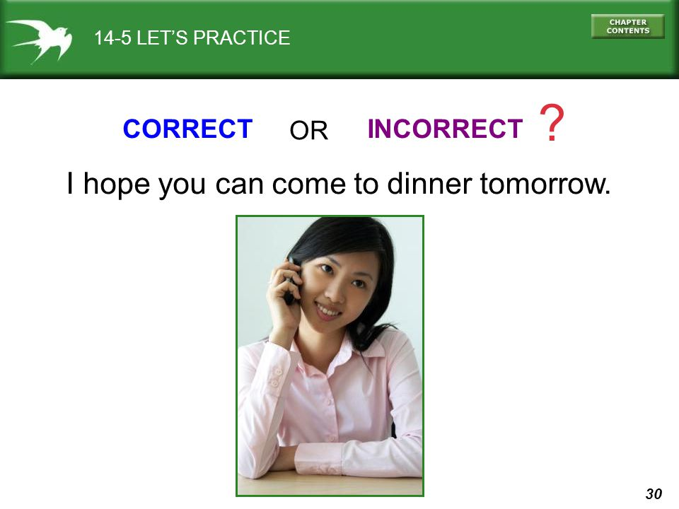 30 14-5 LETS PRACTICE I hope you can come to dinner tomorrow. CORRECTINCORRECT ? OR